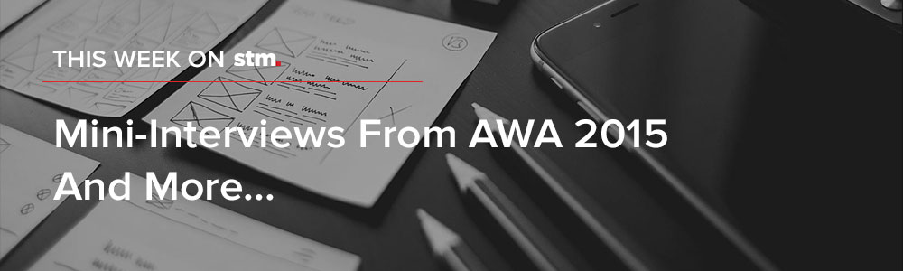 """Mini-Interviews From AWA 2015"" And More From This Week On STM..."