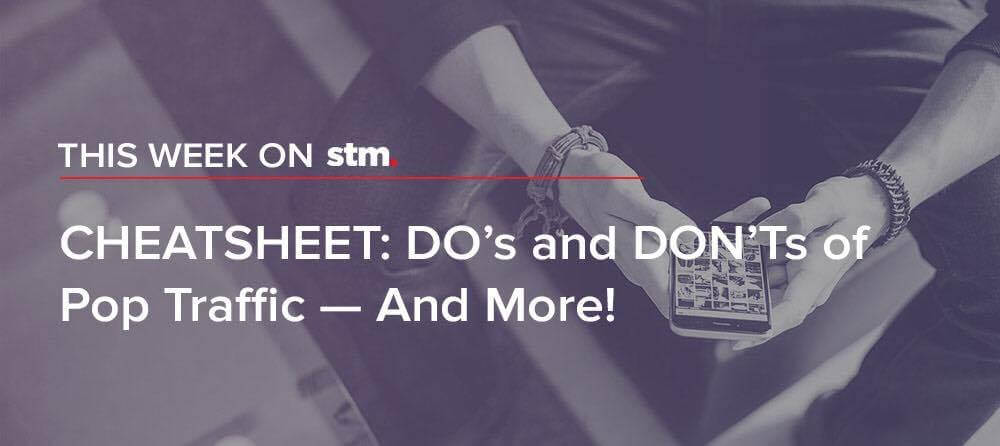 CHEATSHEET: DO's and DON'Ts of Pop Traffic — And More! From This Week on STM