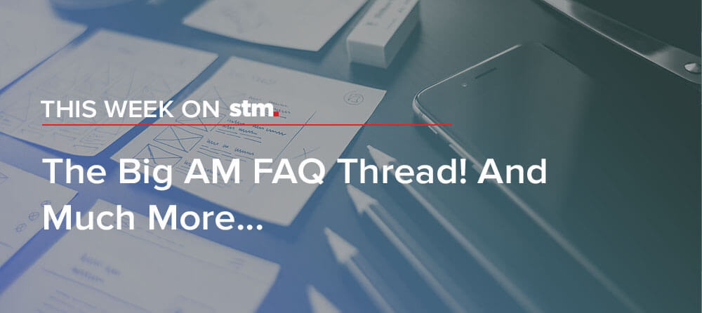 This Week on STM: The Big AM FAQ Thread! And Much More...