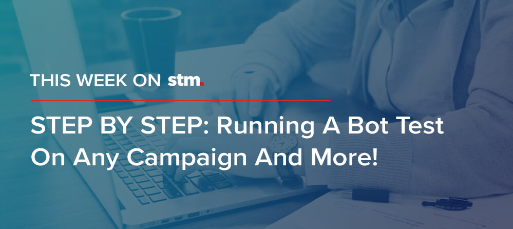 STEP BY STEP: Running A Bot Test on any Campaign And More from This Week on STM