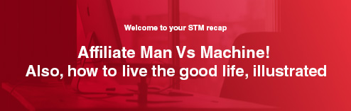 Affiliate Man Vs Machine! Also, how to live the good life, illustrated
