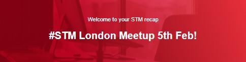 STM London Meetup 5th Feb!